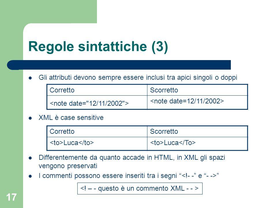 Regole sintattiche (3) Gli attributi devono sempre essere inclusi tra apici singoli o doppi. XML è case sensitive.