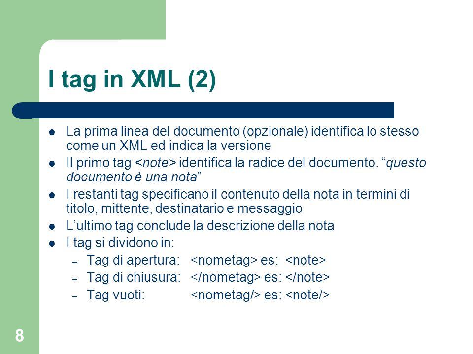 I tag in XML (2) La prima linea del documento (opzionale) identifica lo stesso come un XML ed indica la versione.