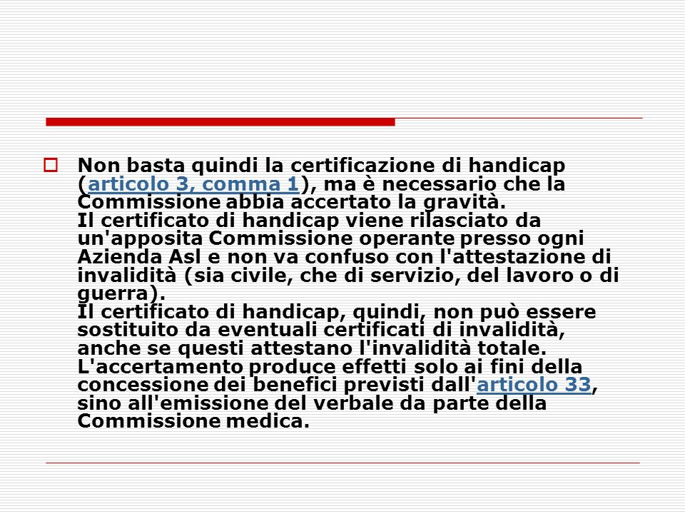 Non basta quindi la certificazione di handicap (articolo 3, comma 1), ma è necessario che la Commissione abbia accertato la gravità.