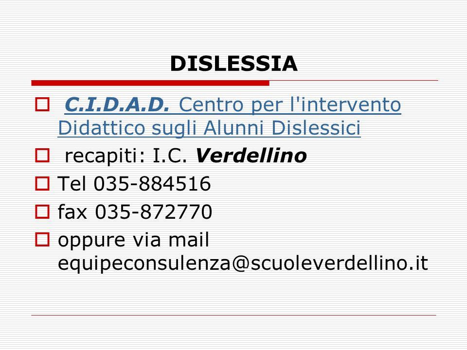 DISLESSIA C.I.D.A.D. Centro per l intervento Didattico sugli Alunni Dislessici. recapiti: I.C. Verdellino.