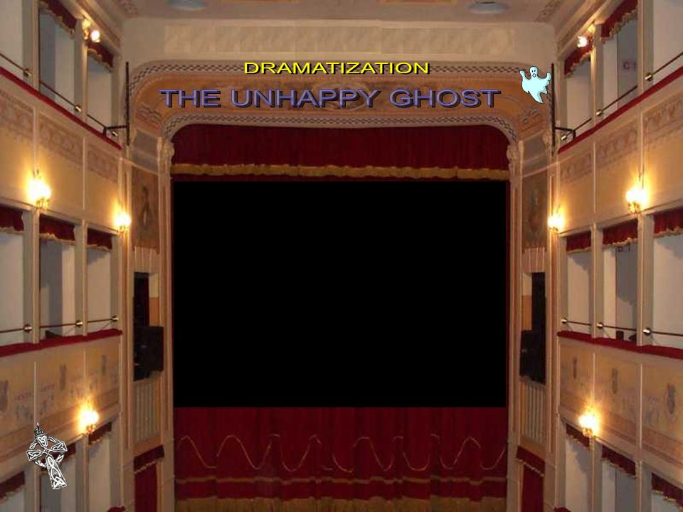 DRAMATIZATION THE UNHAPPY GHOST