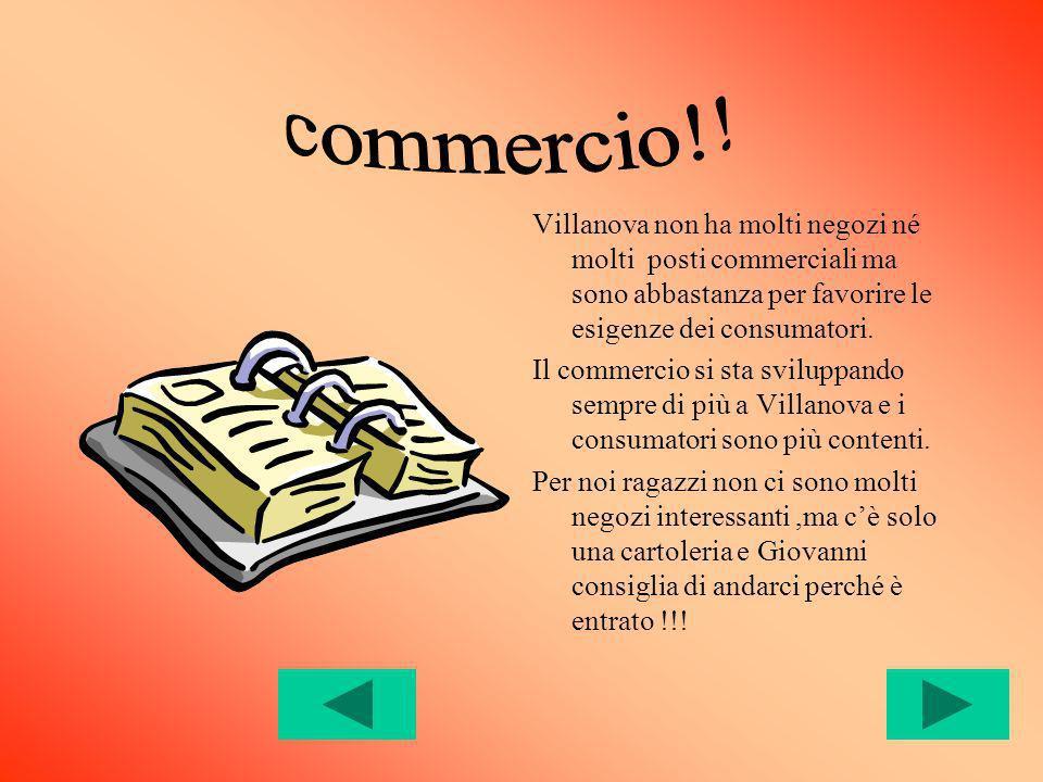 commercio!! Villanova non ha molti negozi né molti posti commerciali ma sono abbastanza per favorire le esigenze dei consumatori.