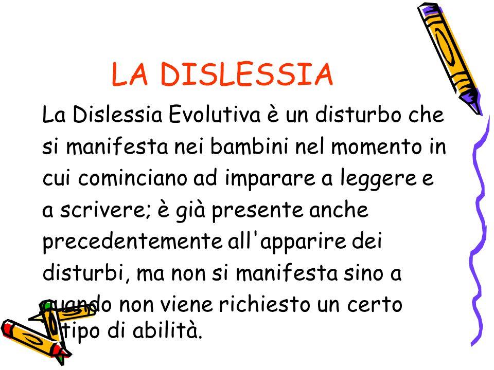 LA DISLESSIA La Dislessia Evolutiva è un disturbo che