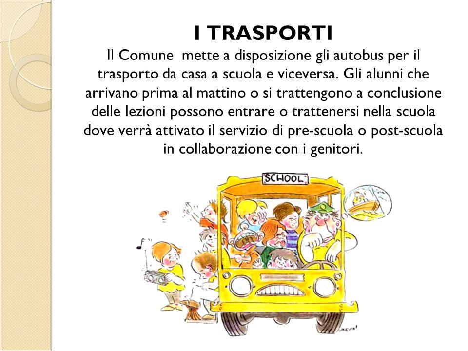 I TRASPORTI Il Comune mette a disposizione gli autobus per il trasporto da casa a scuola e viceversa.
