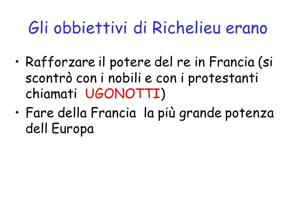 Gli obbiettivi di Richelieu erano