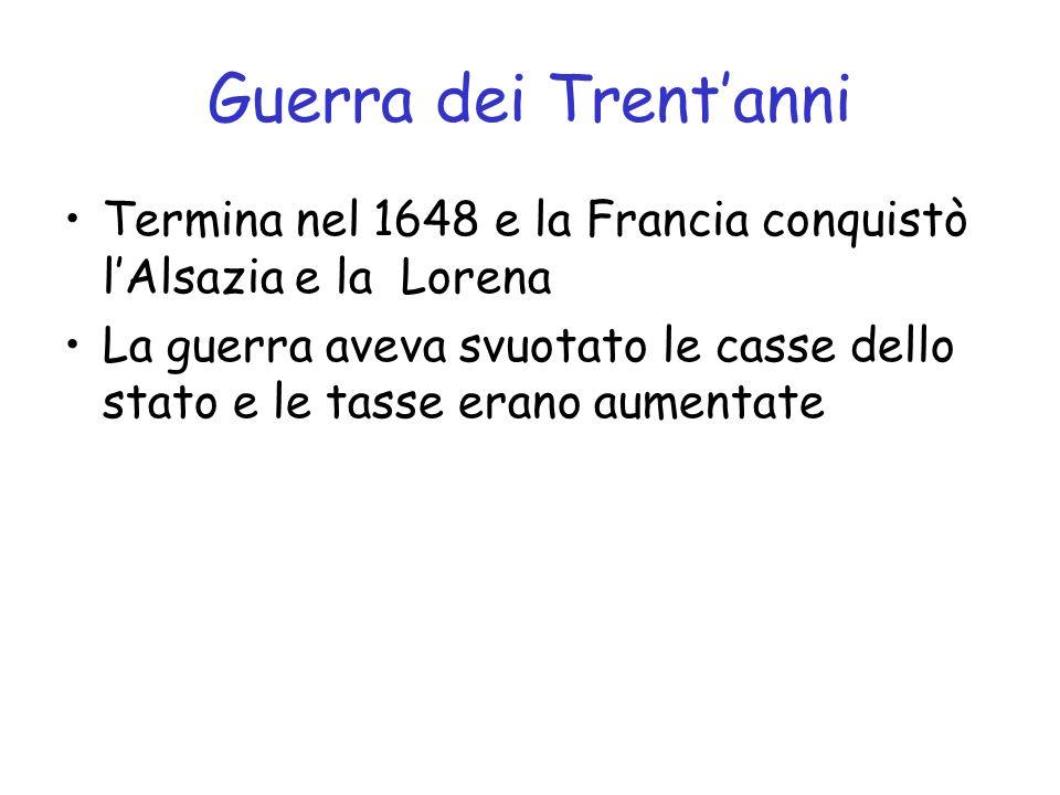 Guerra dei Trent'anni Termina nel 1648 e la Francia conquistò l'Alsazia e la Lorena.