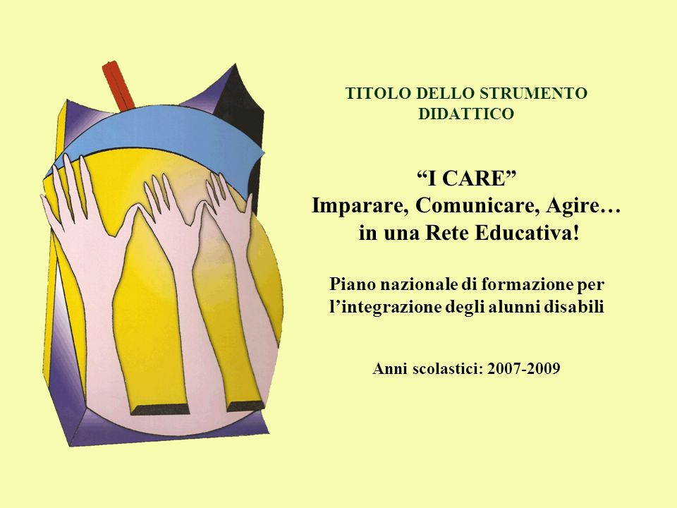 TITOLO DELLO STRUMENTO DIDATTICO I CARE Imparare, Comunicare, Agire… in una Rete Educativa.