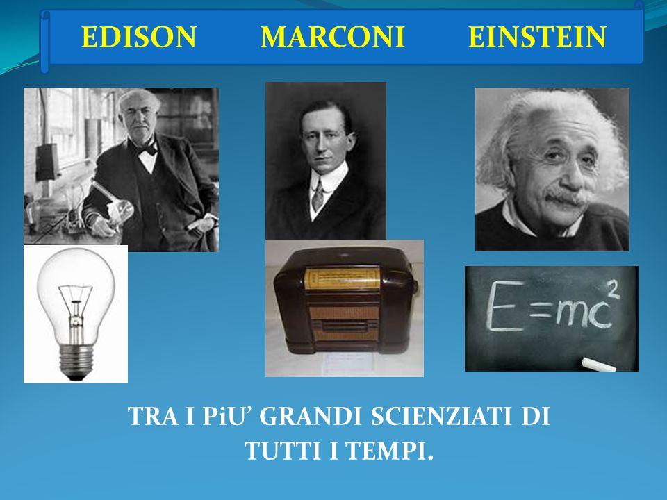 EDISON MARCONI EINSTEIN TRA I PiU' GRANDI SCIENZIATI DI TUTTI I TEMPI.