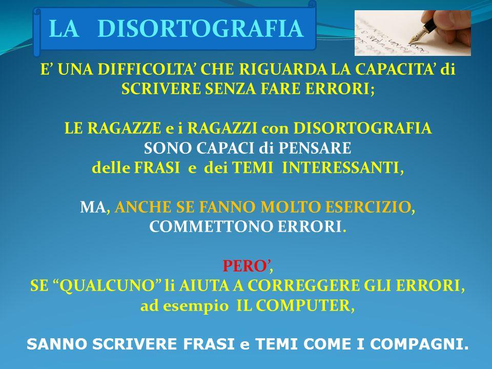 LA DISORTOGRAFIA E' UNA DIFFICOLTA' CHE RIGUARDA LA CAPACITA' di SCRIVERE SENZA FARE ERRORI; LE RAGAZZE e i RAGAZZI con DISORTOGRAFIA.