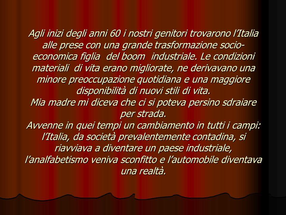 Agli inizi degli anni 60 i nostri genitori trovarono l'Italia alle prese con una grande trasformazione socio-economica figlia del boom industriale.
