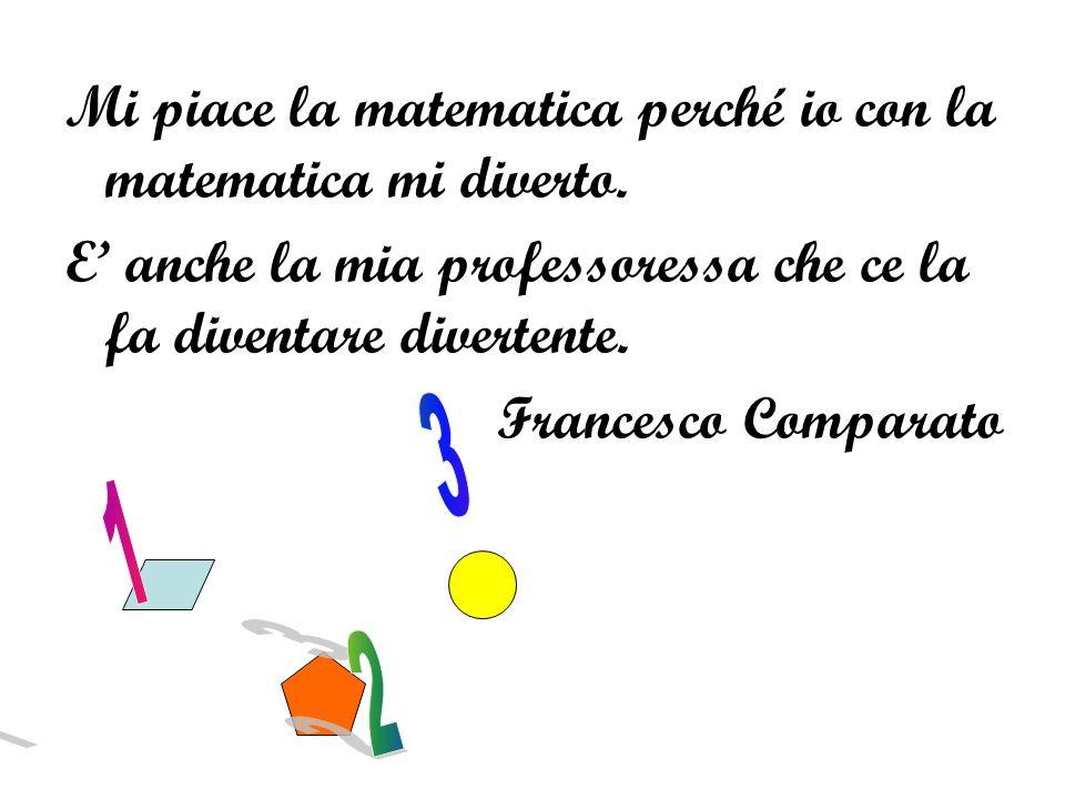 Mi piace la matematica perché io con la matematica mi diverto.