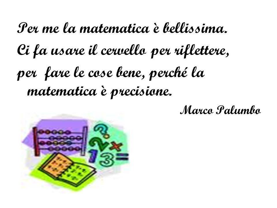 Per me la matematica è bellissima.
