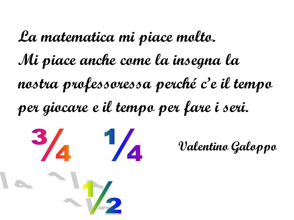 La matematica mi piace molto. Mi piace anche come la insegna la
