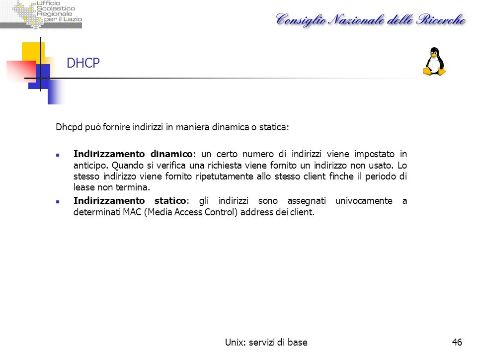 DHCP Dhcpd può fornire indirizzi in maniera dinamica o statica: