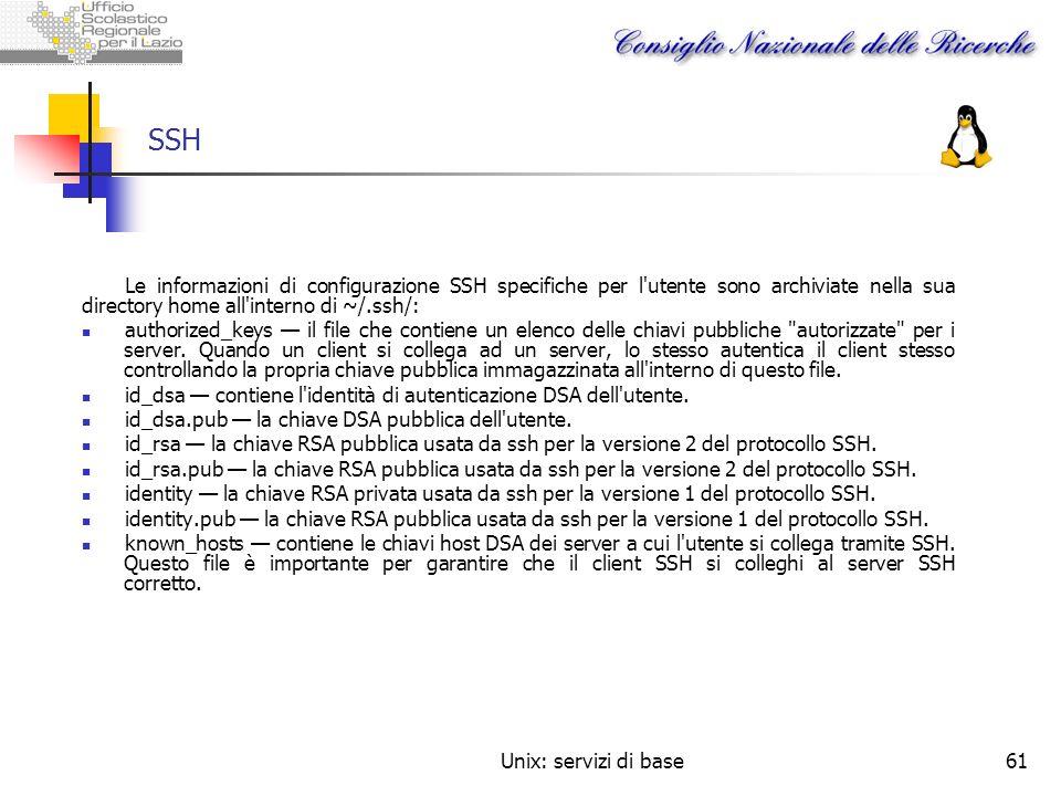 SSH Le informazioni di configurazione SSH specifiche per l utente sono archiviate nella sua directory home all interno di ~/.ssh/: