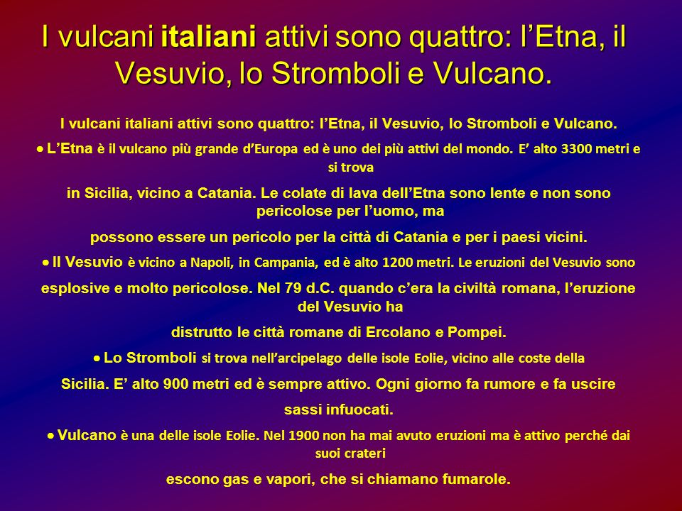 I vulcani italiani attivi sono quattro: l'Etna, il Vesuvio, lo Stromboli e Vulcano.