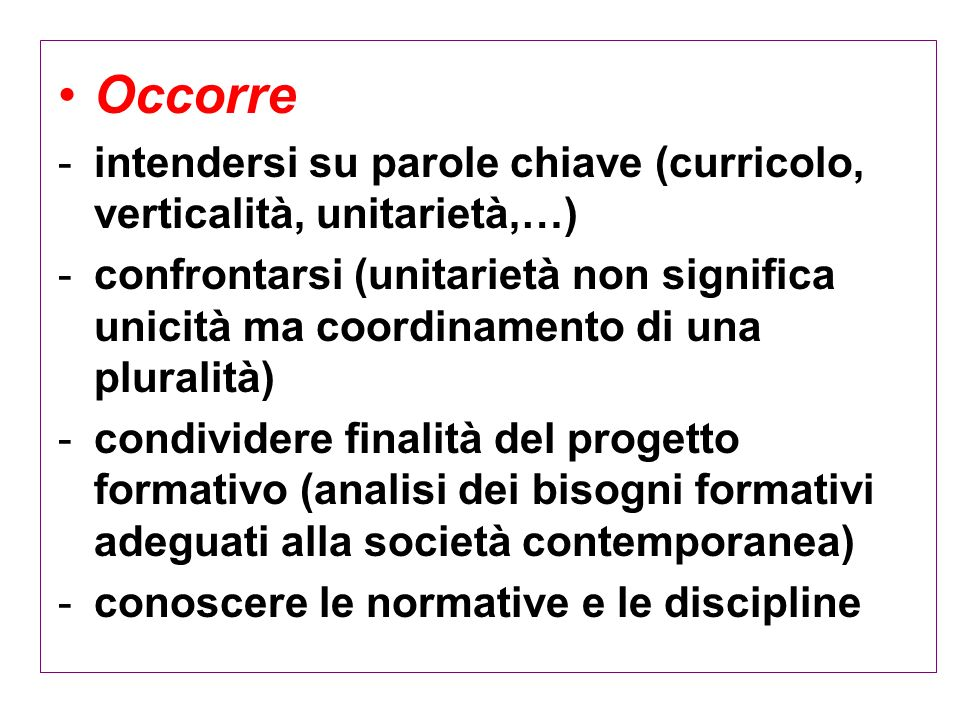 Occorre intendersi su parole chiave (curricolo, verticalità, unitarietà,…)