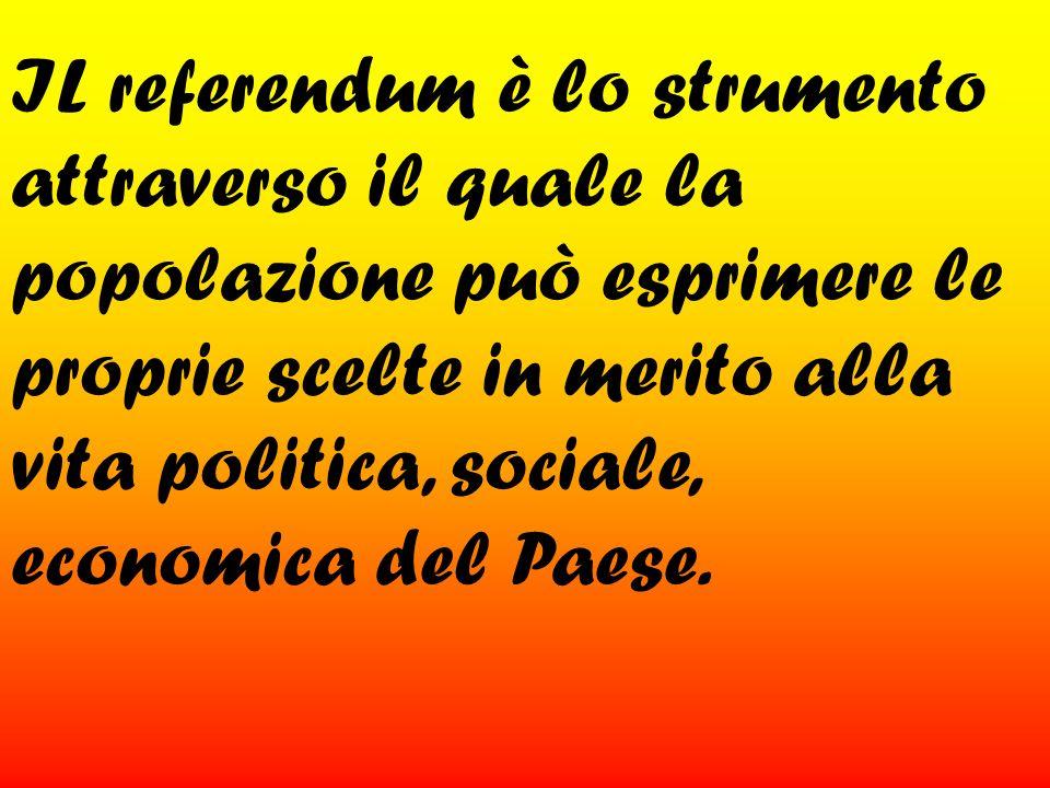IL referendum è lo strumento attraverso il quale la popolazione può esprimere le proprie scelte in merito alla vita politica, sociale, economica del Paese.