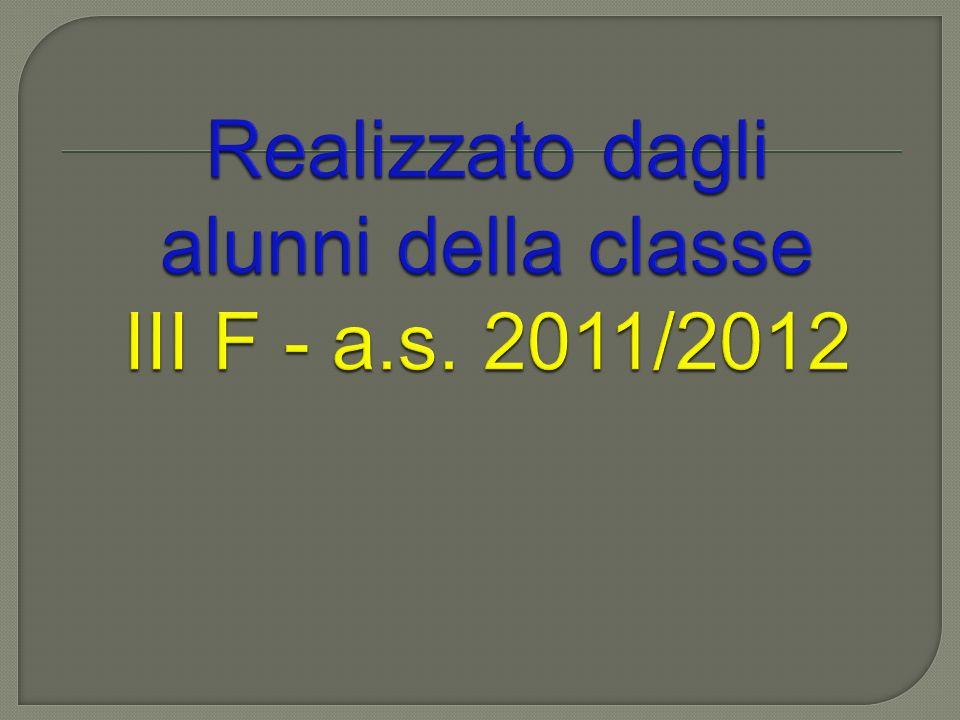 Realizzato dagli alunni della classe III F - a.s. 2011/2012