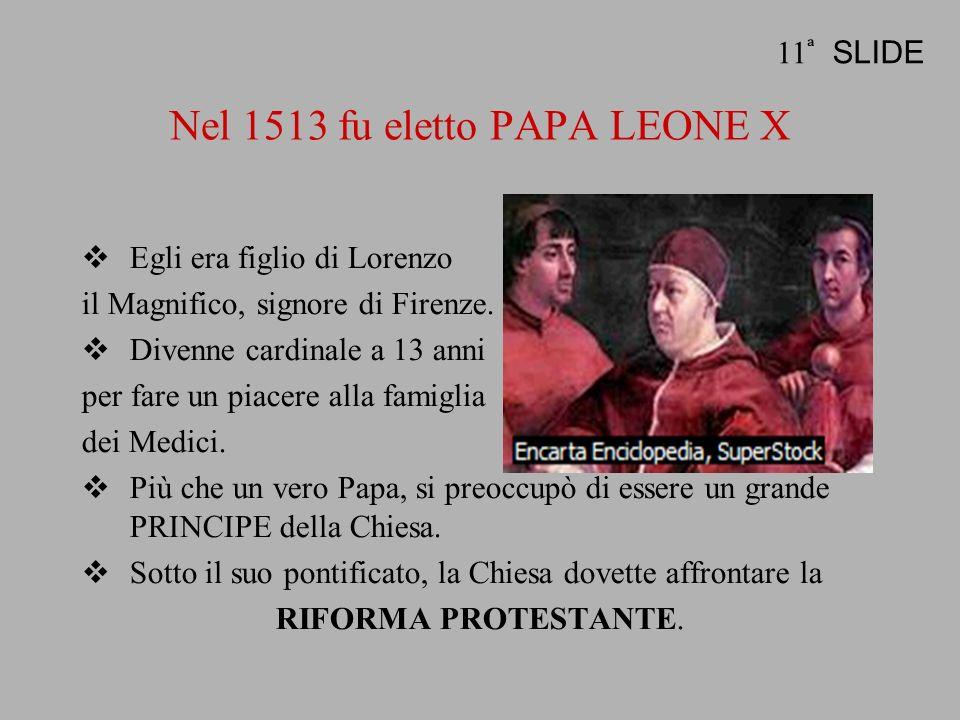 Nel 1513 fu eletto PAPA LEONE X