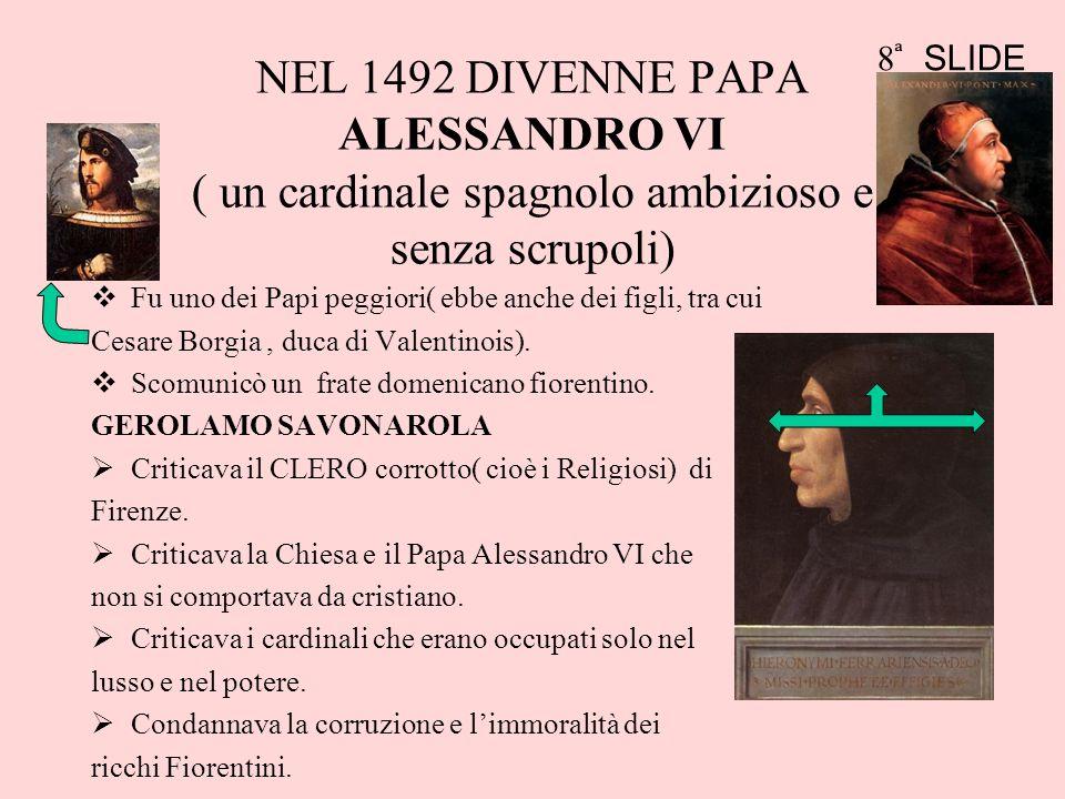 8 ͣ SLIDE NEL 1492 DIVENNE PAPA ALESSANDRO VI ( un cardinale spagnolo ambizioso e senza scrupoli)