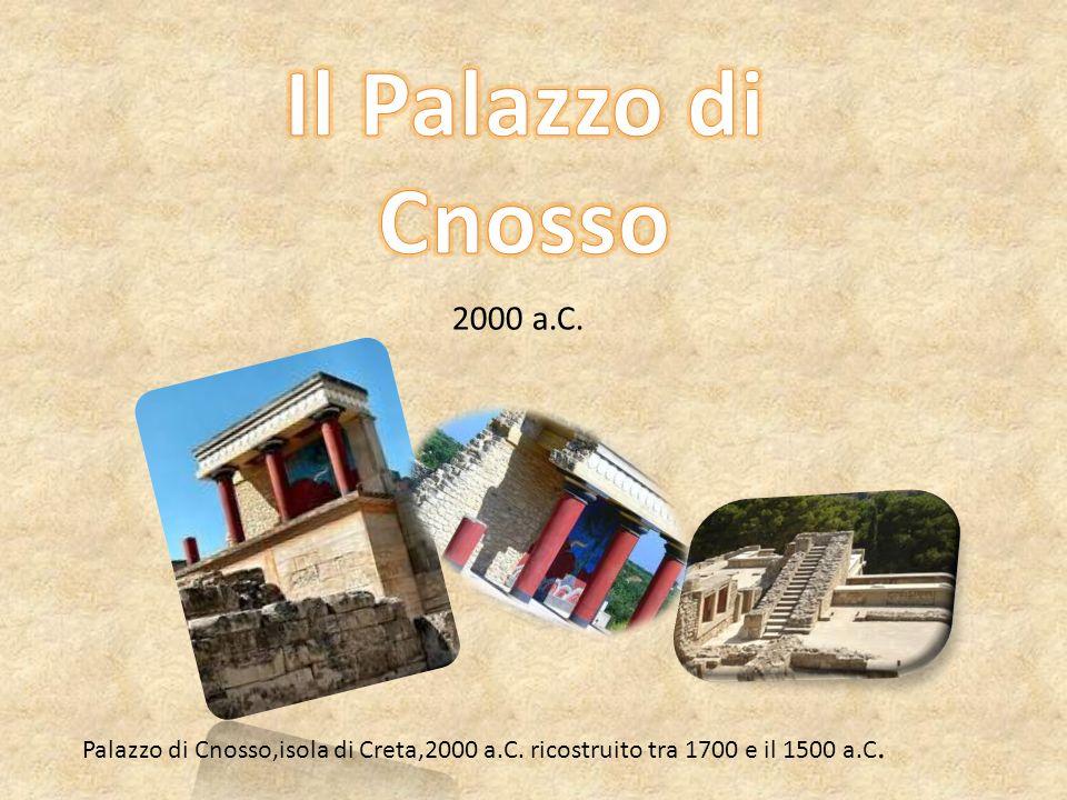 Il Palazzo di Cnosso 2000 a.C. Palazzo di Cnosso,isola di Creta,2000 a.C.