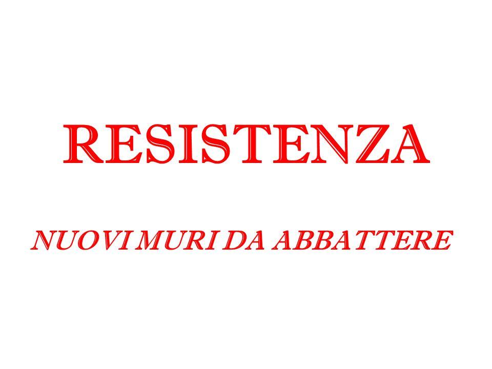 RESISTENZA NUOVI MURI DA ABBATTERE