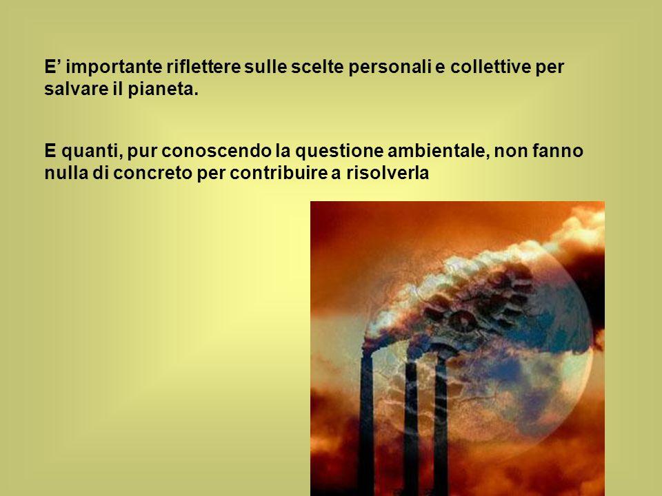 E' importante riflettere sulle scelte personali e collettive per salvare il pianeta.