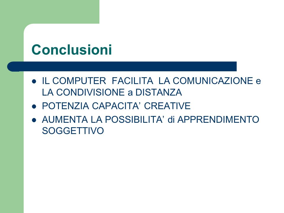 ConclusioniIL COMPUTER FACILITA LA COMUNICAZIONE e LA CONDIVISIONE a DISTANZA. POTENZIA CAPACITA' CREATIVE.
