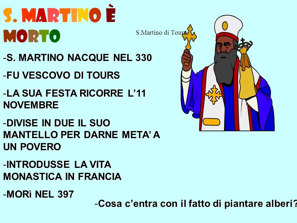 S. MARTINO è MORTO S. MARTINO NACQUE NEL 330 FU VESCOVO DI TOURS
