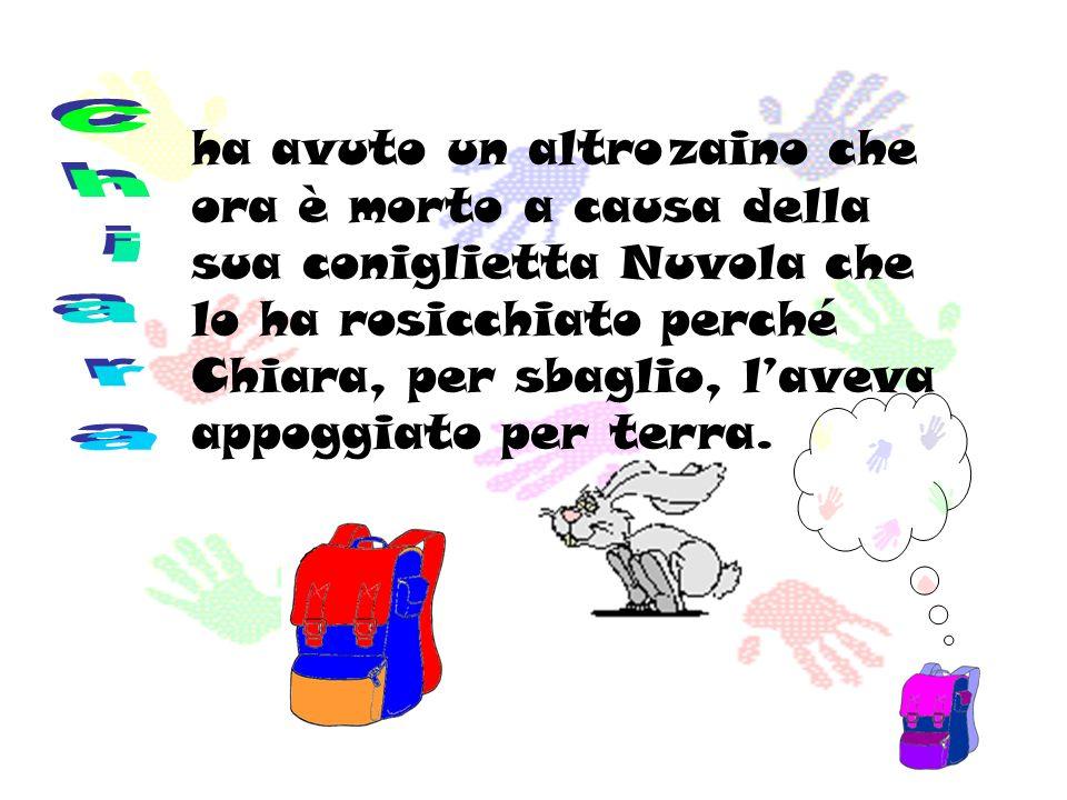 ha avuto un altro zaino che ora è morto a causa della sua coniglietta Nuvola che lo ha rosicchiato perché Chiara, per sbaglio, l'aveva appoggiato per terra.
