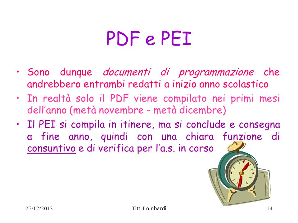 PDF e PEISono dunque documenti di programmazione che andrebbero entrambi redatti a inizio anno scolastico.