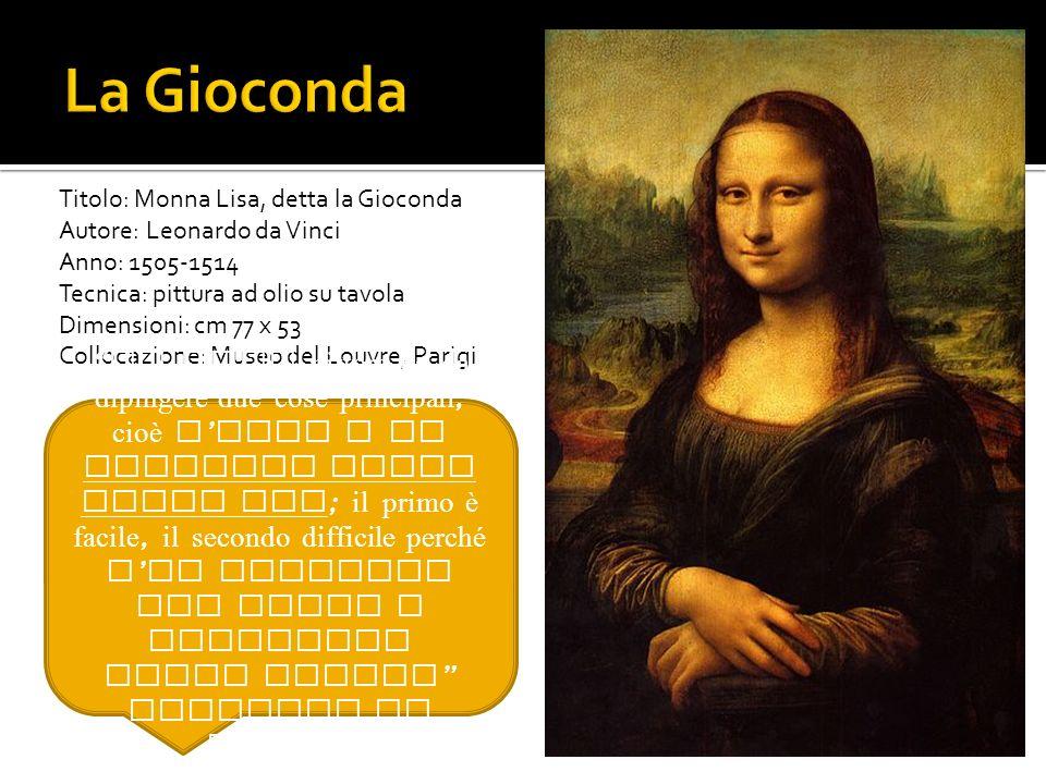 La Gioconda Titolo: Monna Lisa, detta la Gioconda. Autore: Leonardo da Vinci. Anno: 1505-1514. Tecnica: pittura ad olio su tavola.