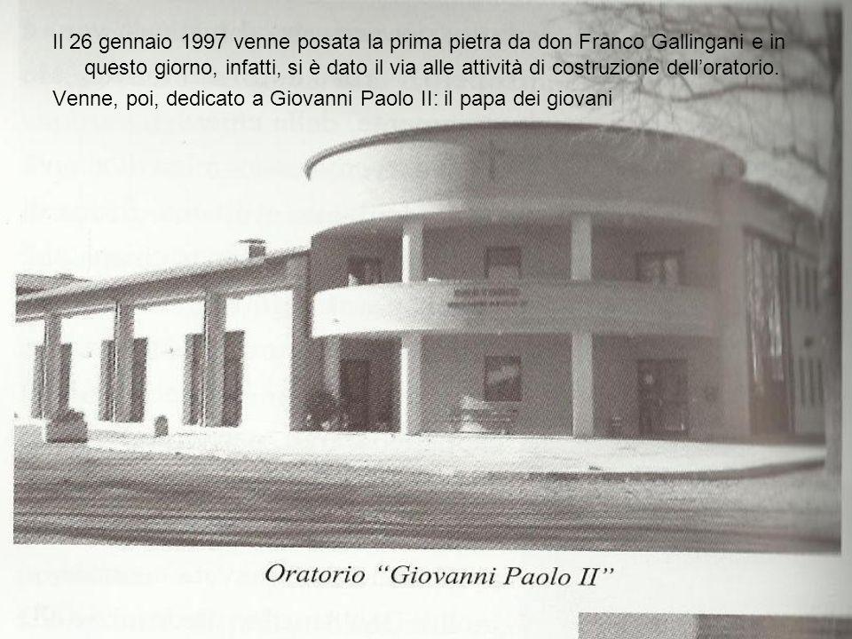 Il 26 gennaio 1997 venne posata la prima pietra da don Franco Gallingani e in questo giorno, infatti, si è dato il via alle attività di costruzione dell'oratorio.
