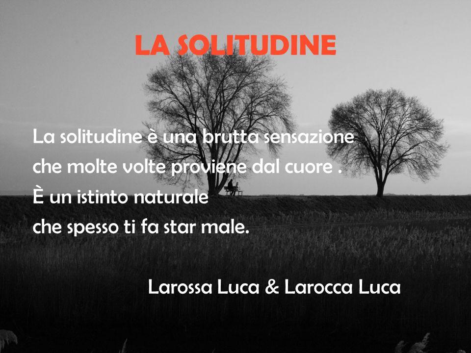LA SOLITUDINE La solitudine è una brutta sensazione