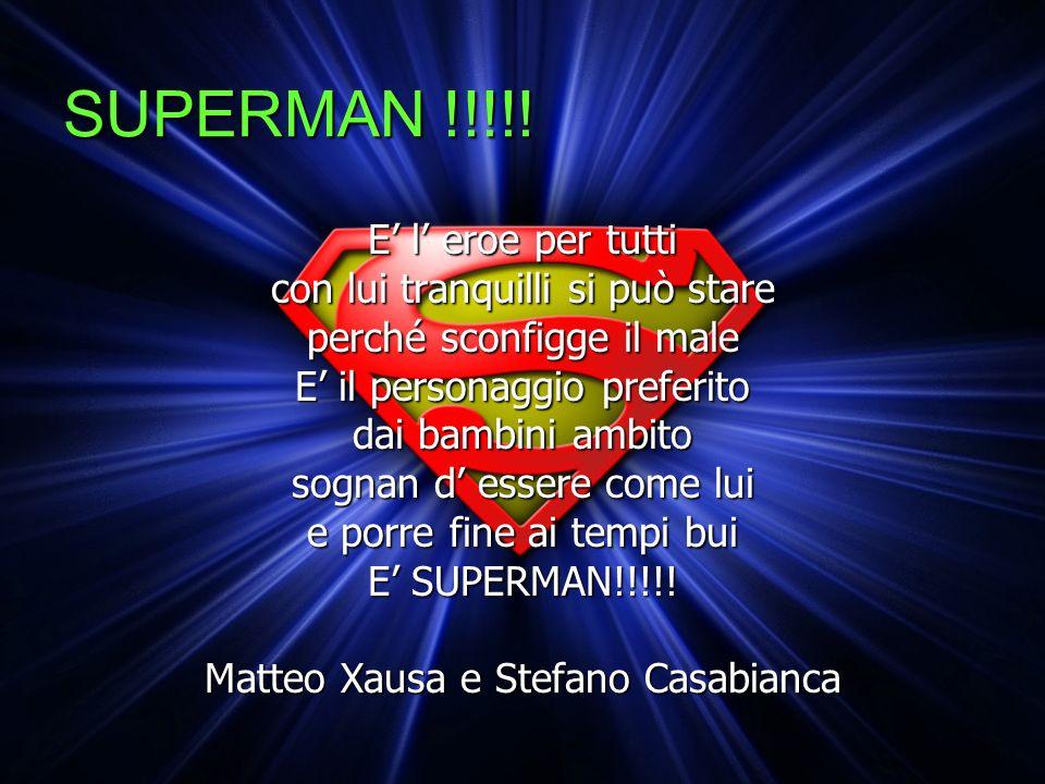 SUPERMAN !!!!! E' l' eroe per tutti con lui tranquilli si può stare