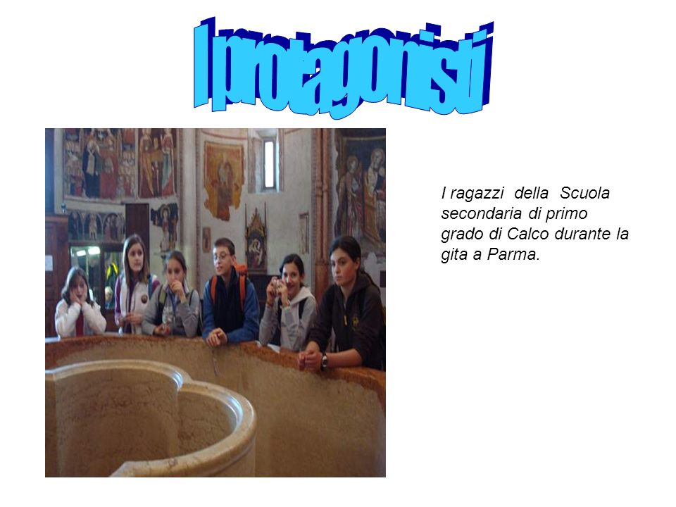 I protagonisti I ragazzi della Scuola secondaria di primo grado di Calco durante la gita a Parma.