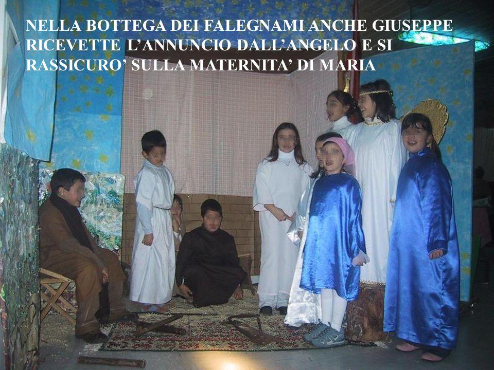 NELLA BOTTEGA DEI FALEGNAMI ANCHE GIUSEPPE RICEVETTE L'ANNUNCIO DALL'ANGELO E SI RASSICURO' SULLA MATERNITA' DI MARIA