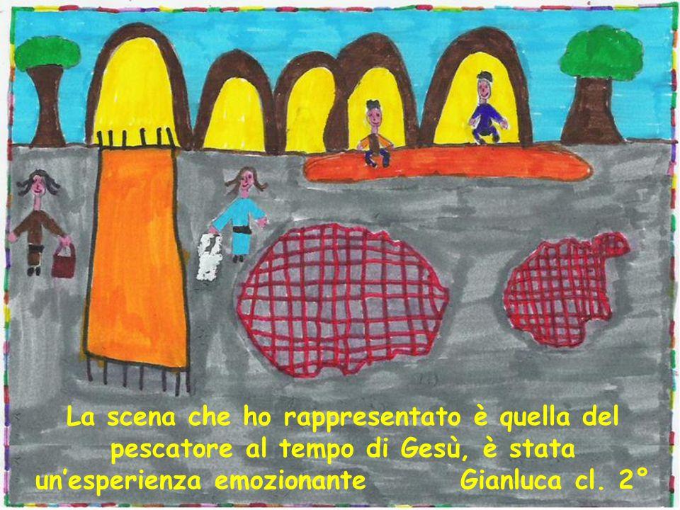 La scena che ho rappresentato è quella del pescatore al tempo di Gesù, è stata un'esperienza emozionante Gianluca cl.