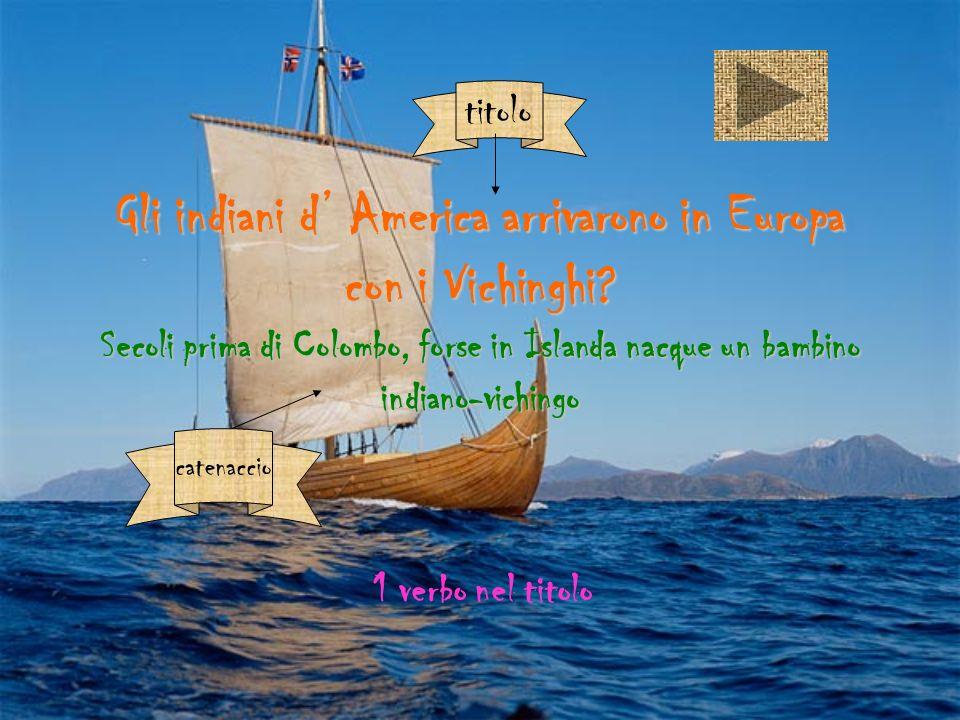 titolo Gli indiani d' America arrivarono in Europa con i Vichinghi Secoli prima di Colombo, forse in Islanda nacque un bambino indiano-vichingo.
