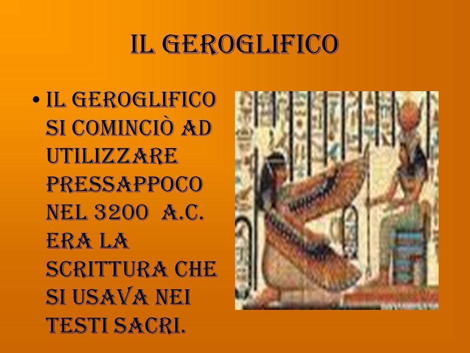 Il geroglifico Il geroglifico si cominciò ad utilizzare pressappoco nel 3200 a.C.