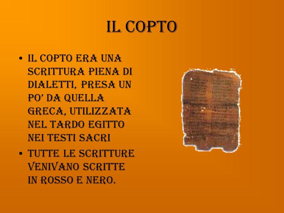Il copto Il copto era una scrittura piena di dialetti, presa un po' da quella greca, utilizzata nel Tardo Egitto nei testi sacri.