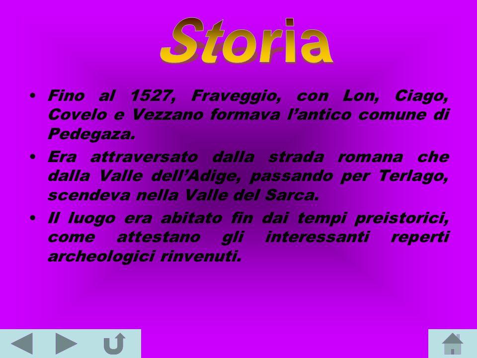 Storia Fino al 1527, Fraveggio, con Lon, Ciago, Covelo e Vezzano formava l'antico comune di Pedegaza.