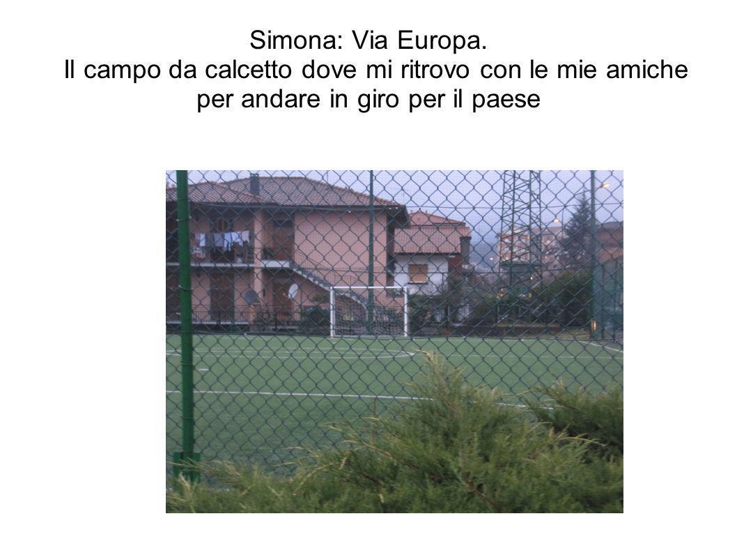 Simona: Via Europa.