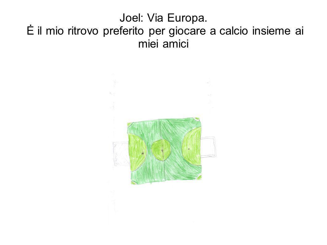Joel: Via Europa. Ė il mio ritrovo preferito per giocare a calcio insieme ai miei amici