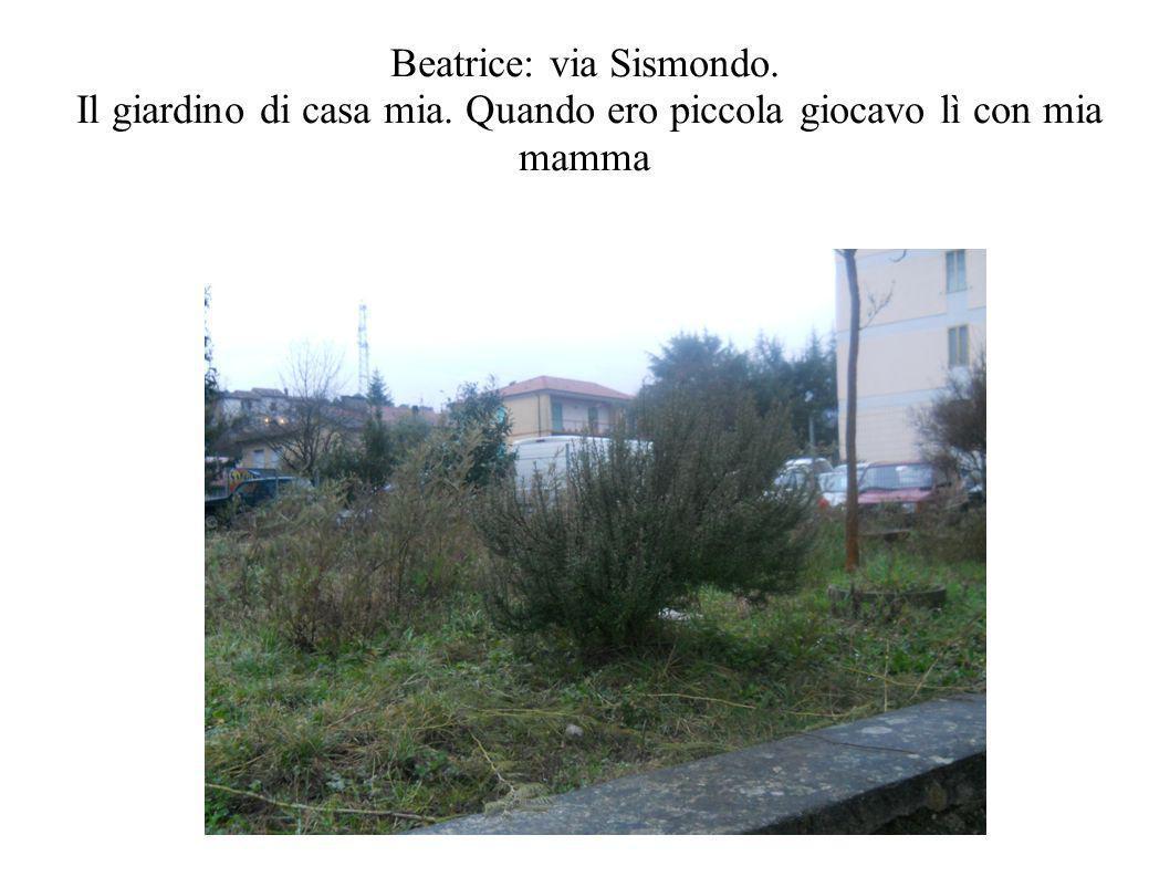 Beatrice: via Sismondo. Il giardino di casa mia