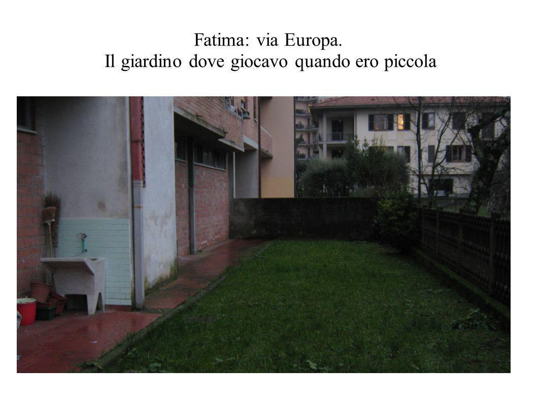 Fatima: via Europa. Il giardino dove giocavo quando ero piccola