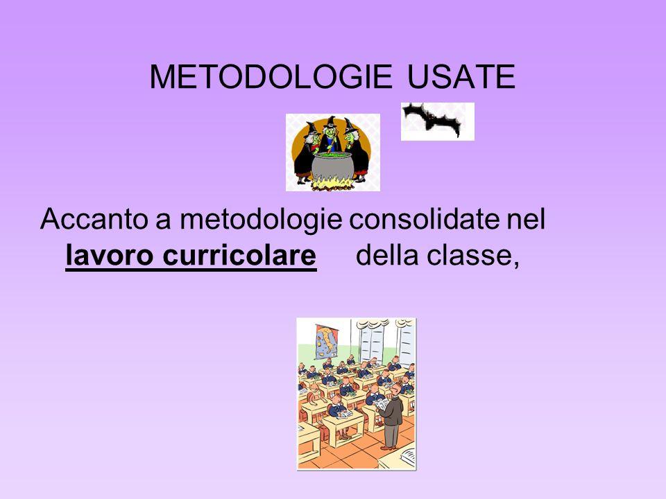 METODOLOGIE USATE Accanto a metodologie consolidate nel lavoro curricolare della classe,