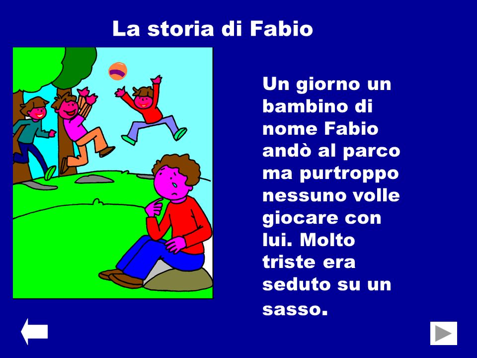 La storia di Fabio Un giorno un bambino di nome Fabio andò al parco ma purtroppo nessuno volle giocare con lui.