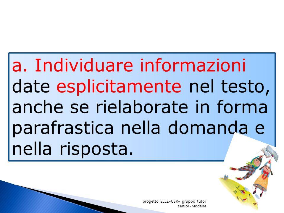 a. Individuare informazioni date esplicitamente nel testo, anche se rielaborate in forma parafrastica nella domanda e nella risposta.
